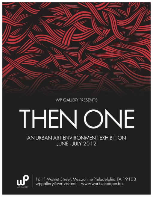 WP Gallery Presents: THEN ONE a Solo Art Exhibition JUNE 15- July 28, 2012