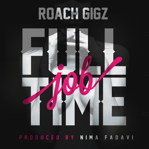 "Roach Gigz – ""Full Time Job"""
